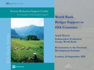 World Bank Budget Support to IDA Countries Anjali  Kumar Independent Evaluation Group, World Bank