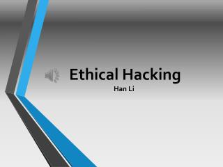 Ethical  Hacking 		Han Li