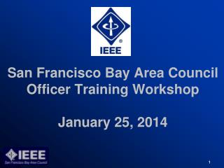 San Francisco Bay Area Council Officer Training Workshop January 25, 2014