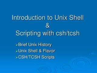 Introduction to Unix Shell  &  Scripting with  csh / tcsh