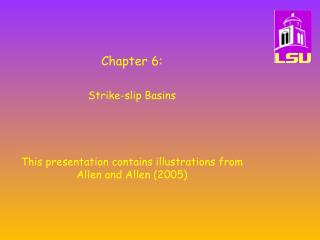 Chapter 6:    Strike-slip Basins    This presentation contains illustrations from Allen and Allen 2005