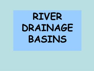 RIVER DRAINAGE BASINS