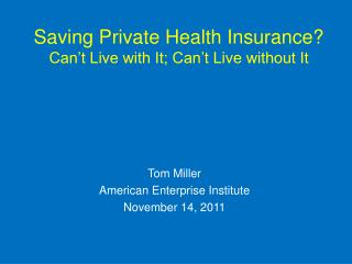 Saving Private Health Insurance? Can't Live with It; Can't Live without It