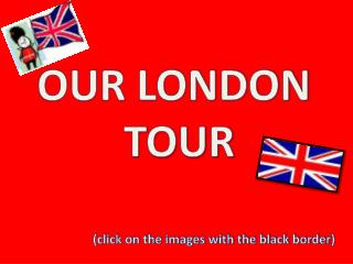 OUR LONDON  TOUR