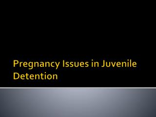 Pregnancy Issues in Juvenile Detention