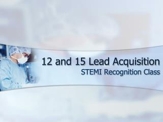 12 and 15 Lead Acquisition