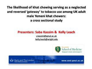 Presenters: Saba Kassim &  Kelly Leach  s.kassim@qmul.ac.uk  kelly.leach@wright.edu