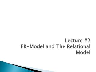 Lecture #2  ER-Model and The Relational Model