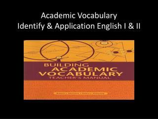 Academic Vocabulary  Identify & Application English I & II