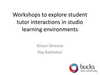 Workshops to explore student tutor interactions in studio learning environments