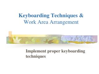 Keyboarding  Techniques &  Work Area Arrangement