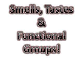 Smells, Tastes & Functional Groups!