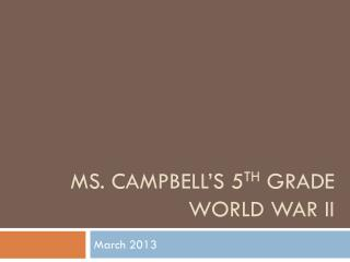 Ms. Campbell's 5 th  Grade  World war ii