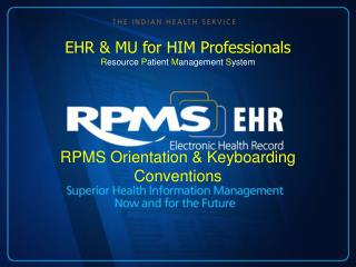 RPMS Orientation & Keyboarding Conventions