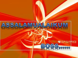 Assalamualaikum Boss,…..