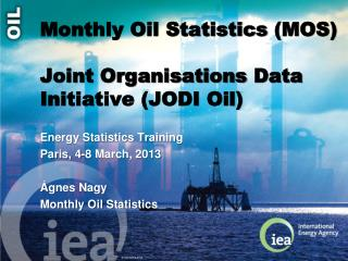 Monthly Oil Statistics (MOS) Joint  Organisations  Data Initiative (JODI Oil)