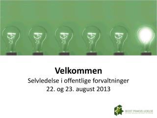 Velkommen Selvledelse i offentlige forvaltninger 22. og 23. august 2013