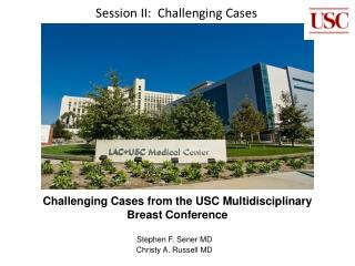 Challenging Cases from the USC Multidisciplinary Breast Conference