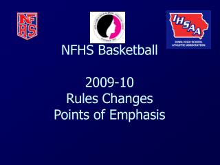 NFHS Basketball  2009-10 Rules Changes  Points of Emphasis