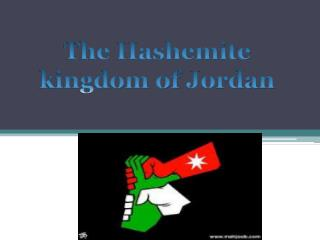 The Hashemite kingdom of  J ordan