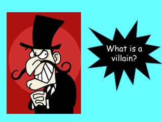 What is a villain?
