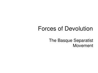 Forces of Devolution