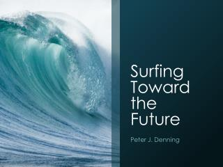 Surfing Toward the Future