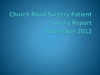 Church Road Surgery Patient Survey  Report  November 2012