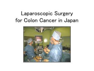 Laparoscopic Surgery  for Colon Cancer in Japan