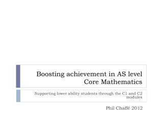 Boosting achievement in AS level Core  Mathematics