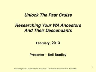Unlock The Past Cruise Researching Your WA Ancestors And Their Descendants February , 2013