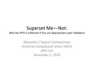 Superset Me—Not: Why the JPTS  I s Sufficient if You Use Appropriate Layer Validation