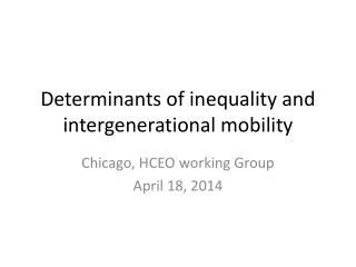 Determinants of inequality and intergenerational mobility