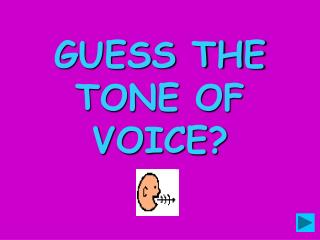 GUESS THE TONE OF VOICE?