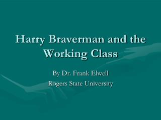Harry Braverman and the Working Class