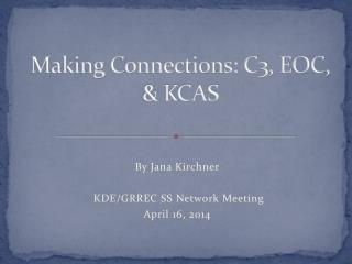 Making Connections: C3, EOC, & KCAS