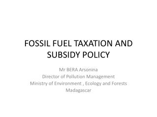 FOSSIL  FUEL TAXATION AND  SUBSIDY  POLICY
