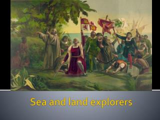 Sea and land explorers