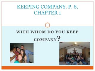 KEEPING COMPANY. P. 8, CHAPTER 1