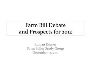 Farm Bill Debate  and Prospects  for 2012