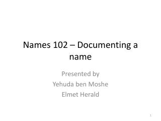 Names 102 – Documenting a name