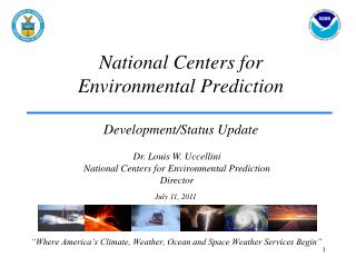 National Centers for  Environmental Prediction Development/Status Update
