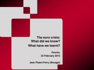 The euro crisis:  What did we know? What have we learnt?   Oxonia ,  22 February 2012