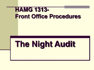 HAMG 1313- Front Office Procedures The Night Audit
