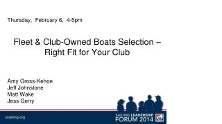 Thursday,  February 6,  4-5pm Fleet & Club-Owned Boats Selection –  Right Fit for  Y our Club