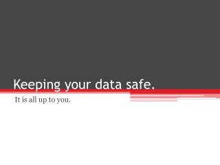 Keeping your data safe.