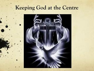 Keeping God at the Centre