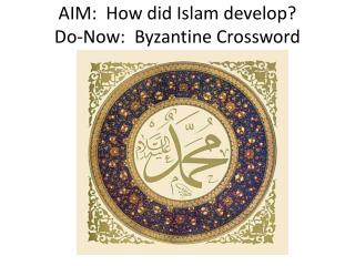 AIM:  How did Islam develop? Do-Now:  Byzantine Crossword