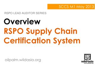 Overview RSPO Supply Chain Certification System