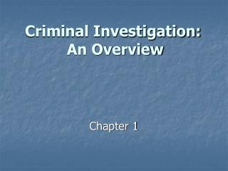 Criminal Investigation:   An Overview